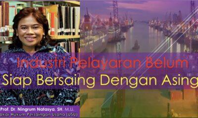Dr. Ningrum Natasya Sirait : Industri Pelayaran Belum Siap Bersaing Dengan Asing