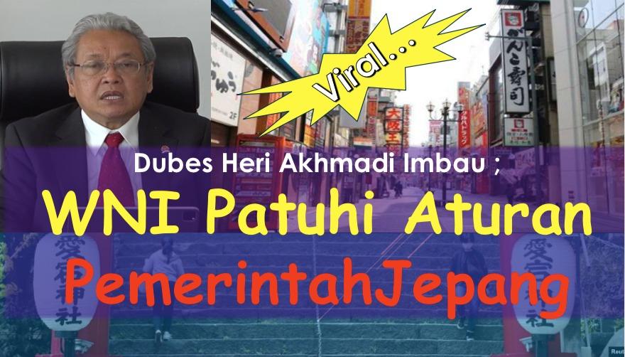 Dubes Heri Akhmadi Imbau WNI Patuhi Aturan Pemerintah Jepang