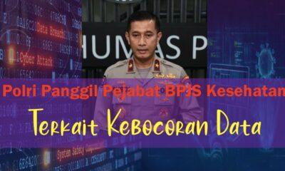 Polri Panggil Pejabat BPJS Kesehatan Terkait Kebocoran Data