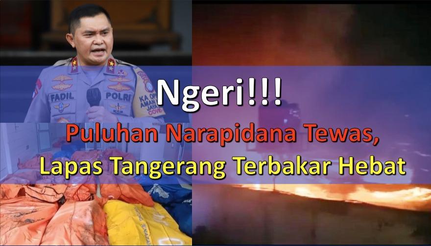 Ngeriii!!! Puluhan Napi Tewas, Lapas Tangerang Terbakar Hebat