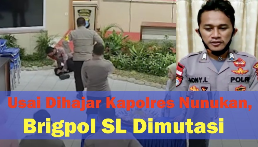Usai Dihajar Kapolres Nunukan, Brigpol SL Dimutasi